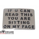 If You Can Read This you are sitting on my face Belt Buckle